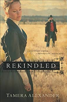Rekindled (Fountain Creek Chronicles Book #1) by [Tamera Alexander]