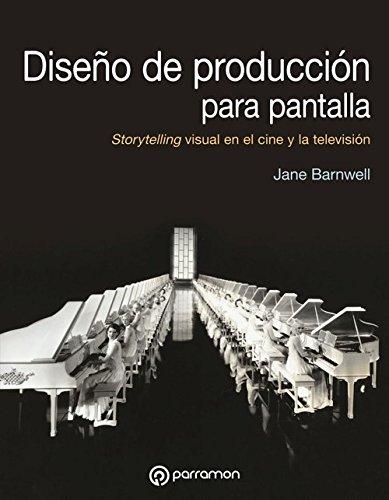 Diseño de producción de pantalla: Storytelling visual en el cine y la televisión (Diseño Multimedia)