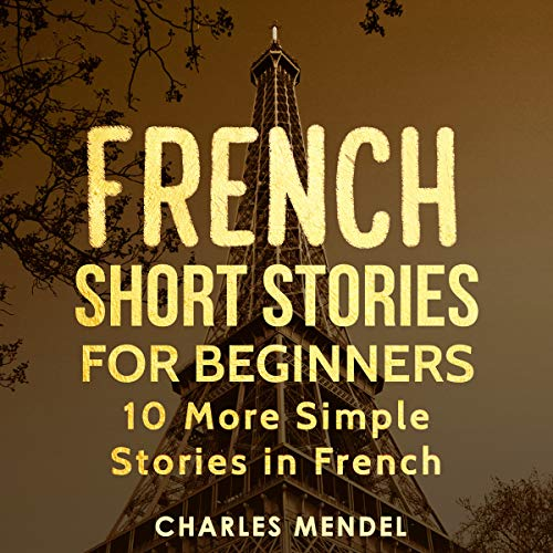 French Short Stories for Beginners: 10 More Simple Stories in French  cover art