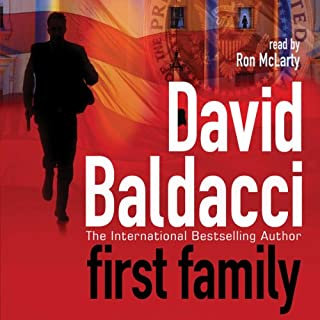 First Family     Sean King and Michelle Maxwell, Book 4              By:                                                                                                                                 David Baldacci                               Narrated by:                                                                                                                                 Ron McLarty                      Length: 6 hrs and 8 mins     17 ratings     Overall 4.7