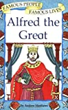 Famous People, Famous Lives: Alfred the Great