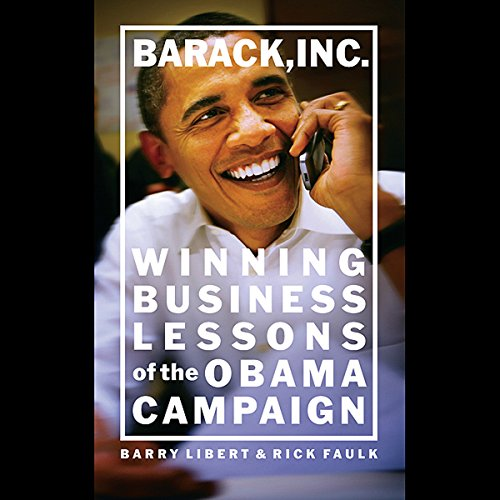 Barack, Inc.     Winning Business Lessons of the Obama Campaign              By:                                                                                                                                 Barry Libert,                                                                                        Rick Faulk                               Narrated by:                                                                                                                                 Dennis Holland                      Length: 3 hrs and 13 mins     24 ratings     Overall 3.8