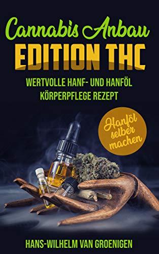 Cannabis Anbau: WERTVOLLE HANF-, HANFÖL- UND HANFKÖRPERPFLEGE REZEPTE
