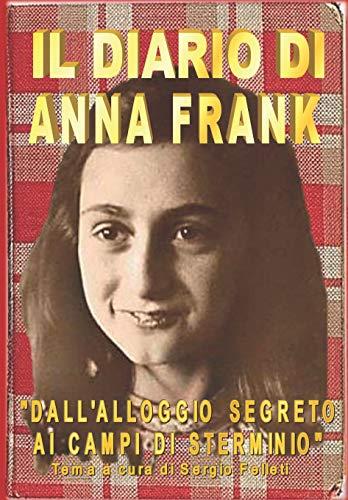 """IL DIARIO DI ANNA FRANK: """"Dall'alloggio segreto ai Campi di sterminio"""" - Tema a cura di Sergio Felleti"""