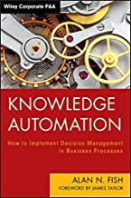 Knowledge Automation: How to Implement Decision Management in Business Processes (Wiley Corporate F&A Book 596)