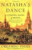 Natasha s Dance: A Cultural History of Russia