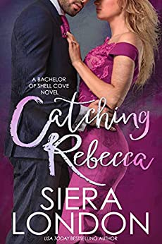 Catching Rebecca: A Bachelor of Shell Cove Novel (The Bachelors of Shell Cove Book 3) by [Siera London]