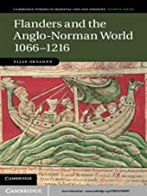 Flanders and the Anglo-Norman World, 1066–1216 (Cambridge Studies in Medieval Life and Thought: Fourth Series Book 88)