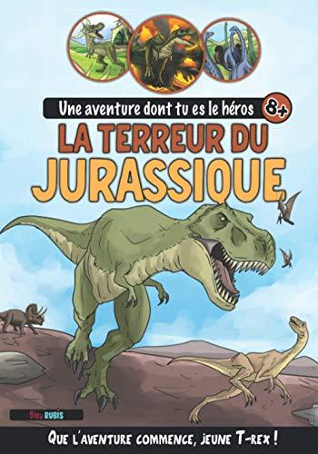 La Terreur du Jurassique: Une aventure dont tu es le héros (8 ans et +) - Livres à choix multiples Dinosaures (inclus activités, quiz et faits etonnants)