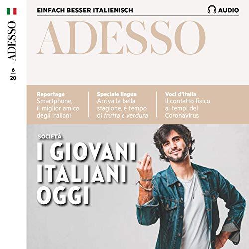 Adesso Audio - I giovani italiani oggi. 6/2020: Italienisch lernen Audio - Die italienische Jugend von heute