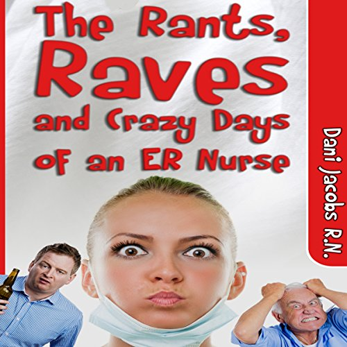 The Rants, Raves and Crazy Days of an ER Nurse     Funny, True Life Stories of Medical Humor from the Emergency Room              By:                                                                                                                                 Dani Jacobs                               Narrated by:                                                                                                                                 Cody J. Johnson                      Length: 1 hr and 54 mins     47 ratings     Overall 4.2