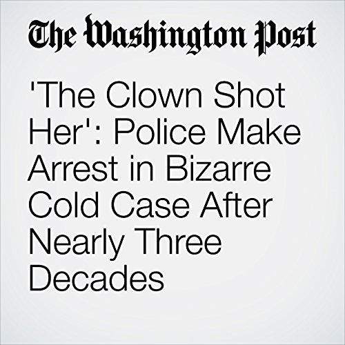 'The Clown Shot Her': Police Make Arrest in Bizarre Cold Case After Nearly Three Decades copertina