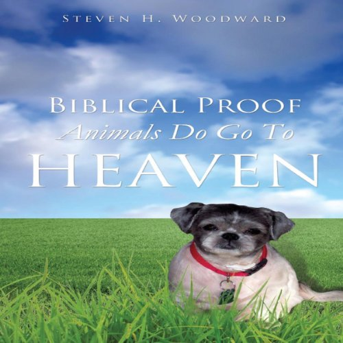 Biblical Proof Animals Do Go To Heaven audiobook cover art