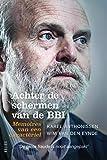Achter de schermen van de BBI: Memoires van een caractériel (Dutch Edition)