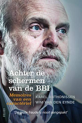 Achter de schermen van de BBI: De memoires van een caractériel (Dutch Edition)