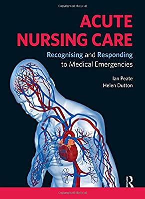 Acute Nursing Care: Recognising and Responding to Medical Emergencies from Routledge
