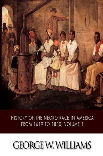 History of the Negro Race in America from 1619 to 1880, Volume 1 PDF Books