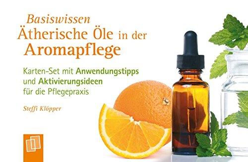 Basiswissen Ätherische Öle in der Aromapflege: Karten-Set mit Anwendungstipps und Aktivierungsideen für die Pflegepraxis