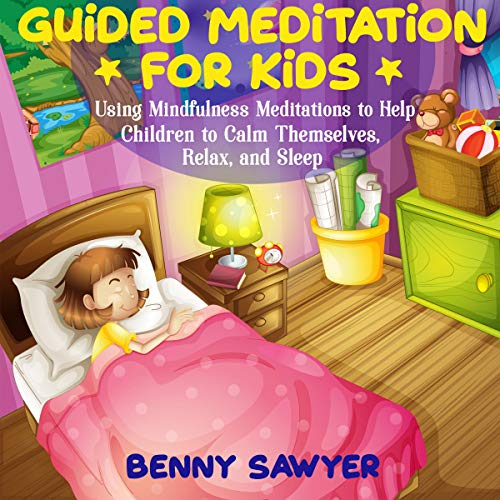 Guided Meditation for Kids: Using Mindfulness Meditations to Help Children to Calm Themselves, Relax, and Sleep audiobook cover art