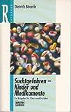 Suchtgefahren - Kinder und Medikamente (Ratgeber. Bastei Lübbe Taschenbücher) - Dietrich Bäuerle