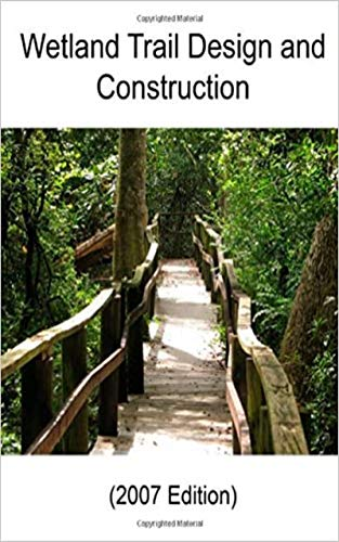 Wetland Trail Design and Construction (2007 Edition) (