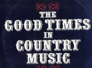 The Good Times in Country Music