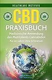 CBD: Praxisbuch - Medizinische Anwendung des Multitalents Cannabidiol. Für ein Leben ohne Schmerzen!