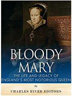 Bloody Mary: The Life and Legacy of England's Most Notorious Queen