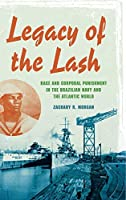 Legacy of the Lash: Race and Corporal Punishment in the Brazilian Navy and the Atlantic World (Blacks in the Diaspora)