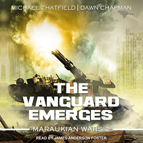 The Vanguard Emerges     Maraukian War, Book 2              By:                                                                                                                                 Michael Chatfield,                                                                                        Dawn Chapman                               Narrated by:                                                                                                                                 James Anderson Foster                      Length: 10 hrs and 10 mins     19 ratings     Overall 4.8