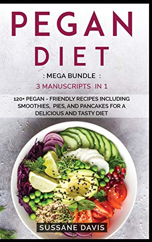 PEGAN DIET: MEGA BUNDLE - 3 Manuscripts in 1 - 120+ Pegan - friendly recipes including smoothies, pies, and pancakes for a delicious and tasty diet