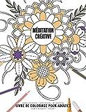 Méditation créative - Manifestation - Meditation - Relaxation - Livre de coloriage pour adultes - Fleurs et bouquets - Volume 1: Motifs relaxants et anti-stress