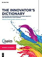 The Innovator's Dictionary: 555 Methods and Instruments for More Creativity and Innovation in Your Company