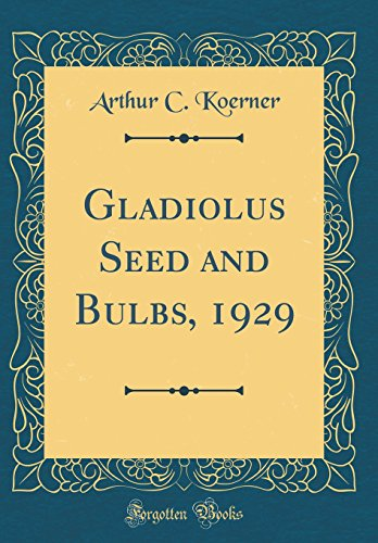 Gladiolus Seed and Bulbs, 1929 (Classic Reprint)