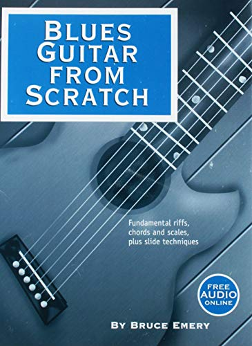 Blues Guitar from Scratch - Fundamental Riffs, Chords and Scales