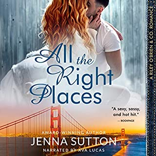 All the Right Places     Riley O'Brien & Co., Book 1              By:                                                                                                                                 Jenna Sutton                               Narrated by:                                                                                                                                 Ava Lucas                      Length: 10 hrs and 6 mins     35 ratings     Overall 4.4