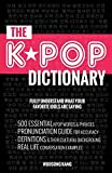 The Kpop Dictionary: 500 Essential Korean Slang Words...