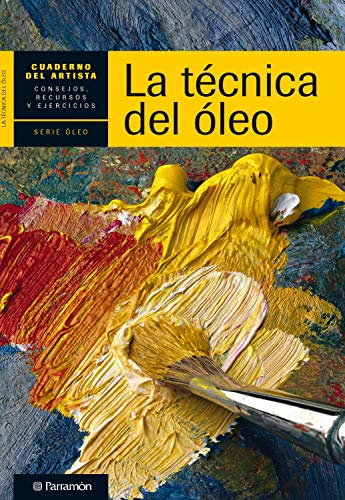 Cuaderno del artista. La técnica del óleo (Cuadernos del artista)