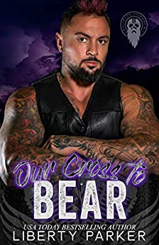 Our Cross To Bear: Crossroad Soldiers MC by [Liberty Parker]