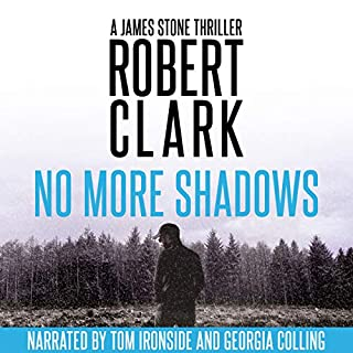 No More Shadows: A James Stone Thriller                   By:                                                                                                                                 Robert Clark                               Narrated by:                                                                                                                                 Tom Ironside,                                                                                        Georgia Colling                      Length: 14 hrs and 35 mins     2 ratings     Overall 4.0