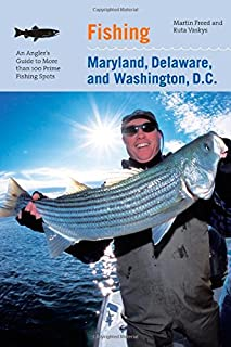 Fishing Maryland, Delaware, and Washington, D.C.: An Angler's Guide To More Than 100 Fresh And Saltwater Fishing Spots