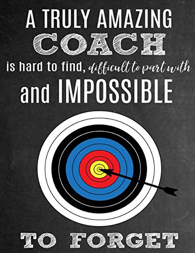 A Truly Amazing Coach Is Hard To Find, Difficult To Part With And Impossible To Forget: Thank You Appreciation Gift for Archery Coaches: Notebook | Journal | Diary for World's Best Coach