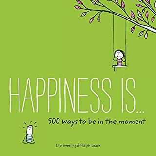 Happiness Is . . . 500 Ways to Be in the Moment: (Books About Mindfulness, Happy Gifts)