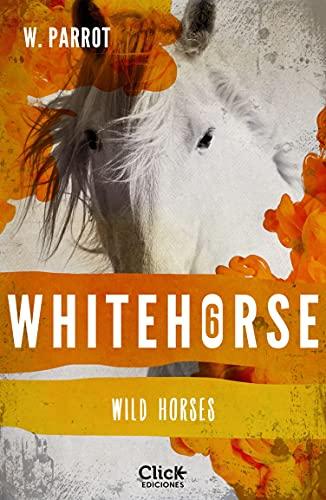 Whitehorse VI: Wild horses (New Adult Romántica) de [W. Parrot]