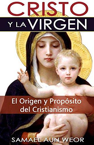 CRISTO Y LA VIRGEN: El Origen y Propósito del Cristianismo