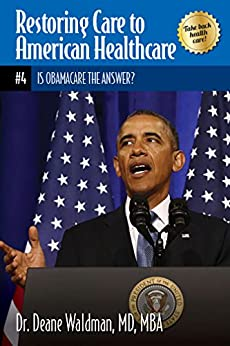 Is Obamacare the Answer? (Restoring Care to American Healthcare Book 4) by [Dr. Deane Waldman MD MBA]