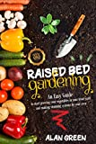 RAISED BED GARDENING: An easy guide for beginners to start growing vegetables in your front yard and making stunning systems by your own.