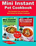 Mini Instant Pot Cookbook: 2 Manuscripts in 1 Book-The Complete Easy and Healthy Mini Instant Pot Recipes Cookbook.