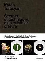 Karen Torosyan - Secrets et techniques d'un cuisinier orfèvre de Karen Torosyan