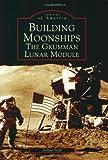 Building Moonships: The Grumman Lunar Module (Images of America)